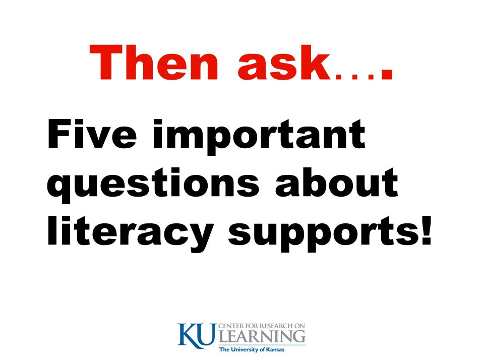Then ask…. Five important questions about literacy supports!
