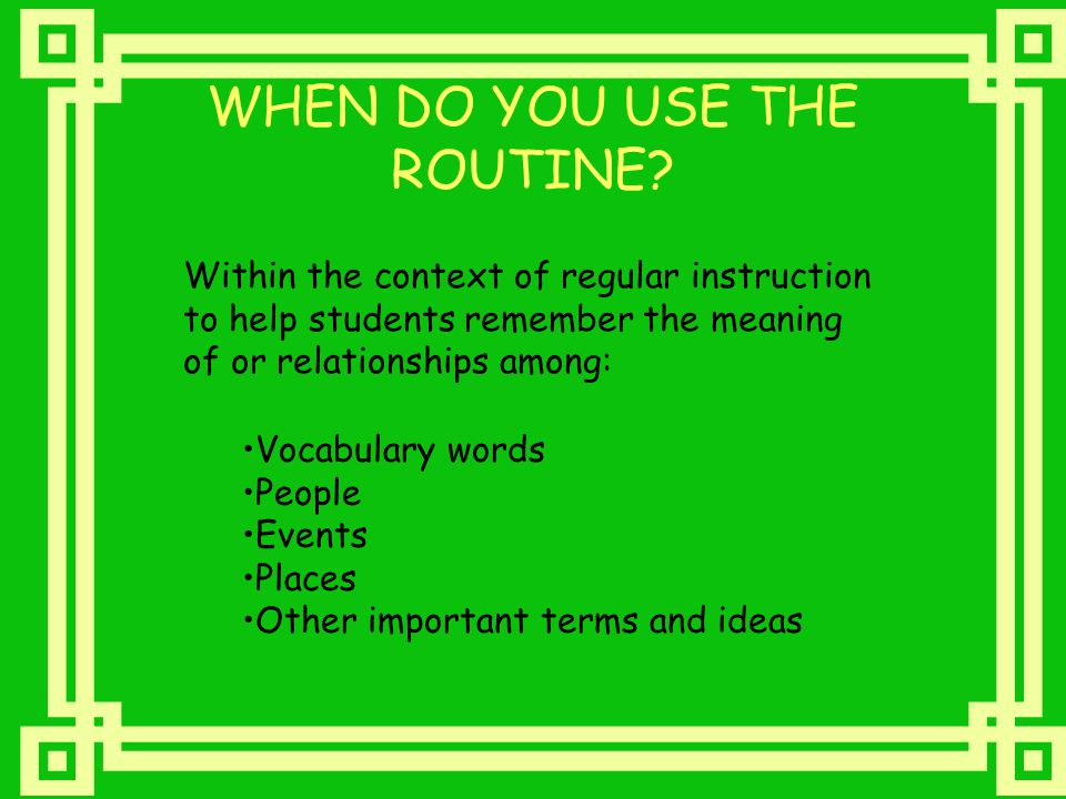 WHEN DO YOU USE THE ROUTINE