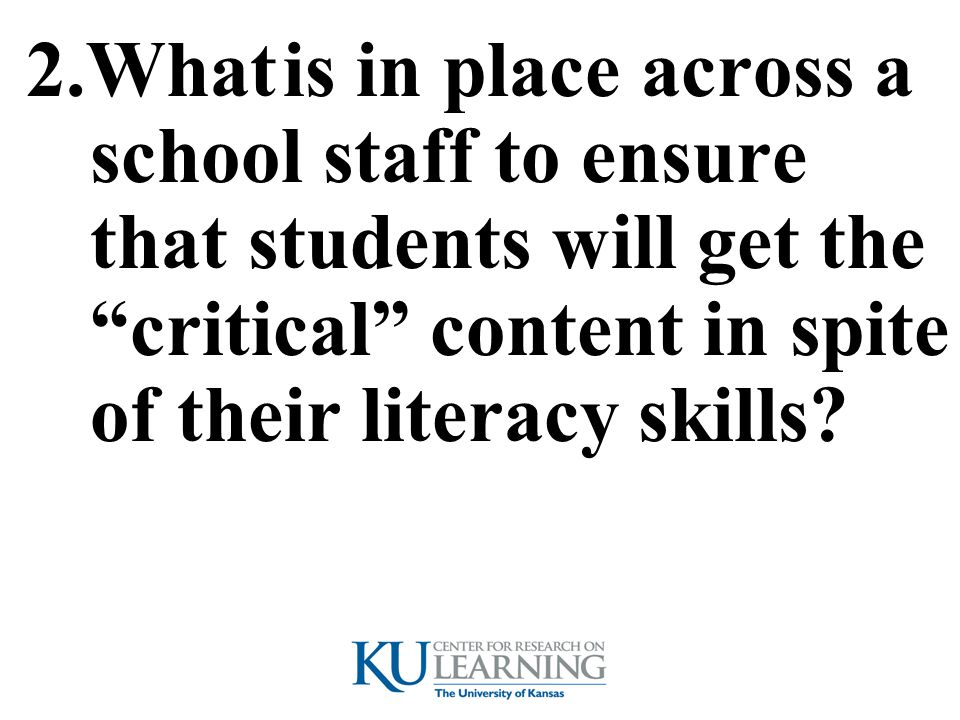 2.What is in place across a school staff to ensure that students will get the critical content in spite of their literacy skills