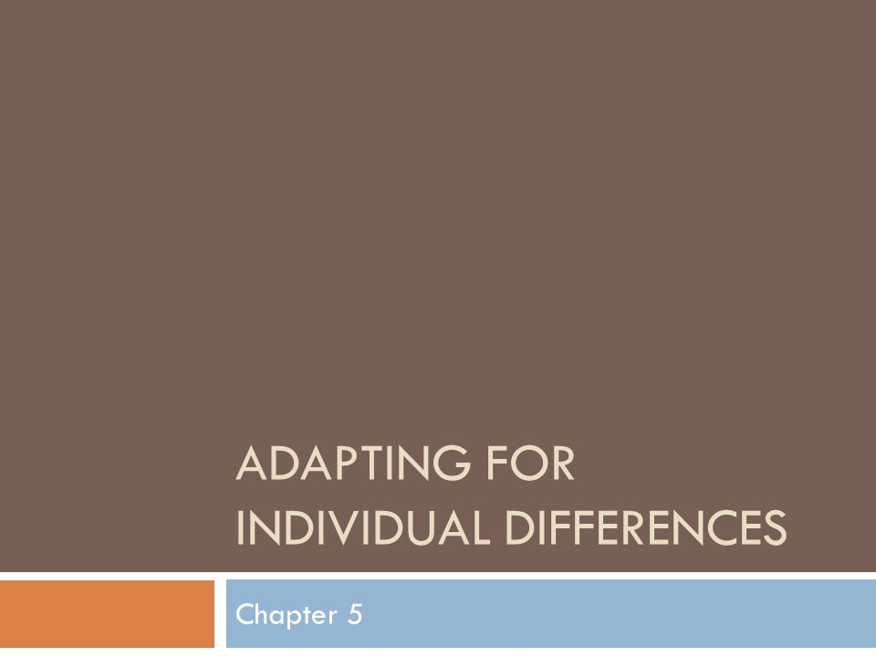 ADAPTING FOR INDIVIDUAL DIFFERENCES