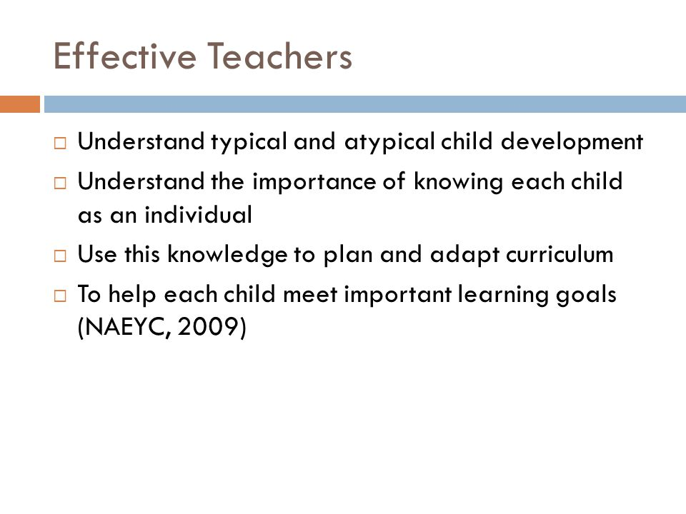 Effective Teachers Understand typical and atypical child development