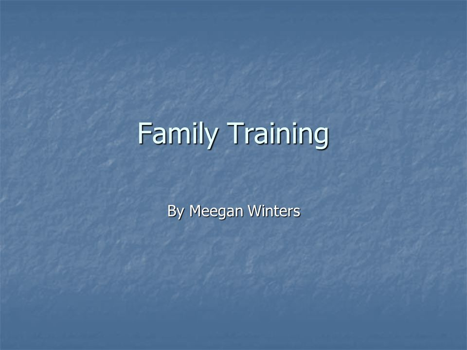 Family Training By Meegan Winters