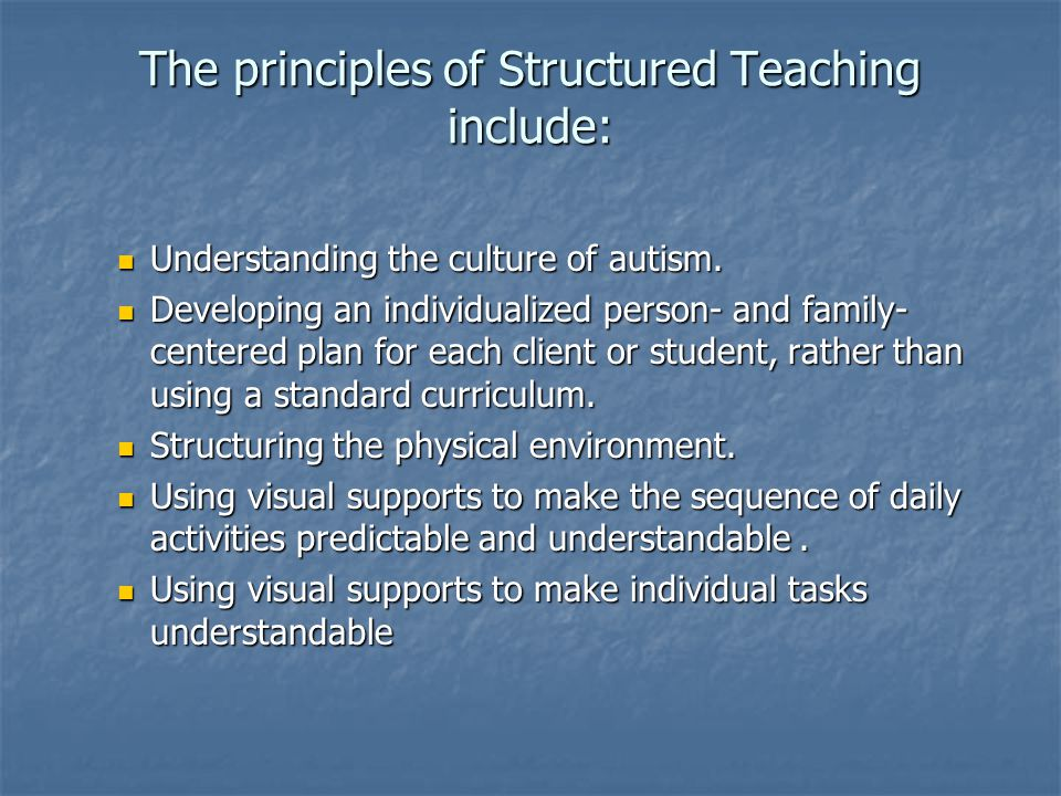 The principles of Structured Teaching include: