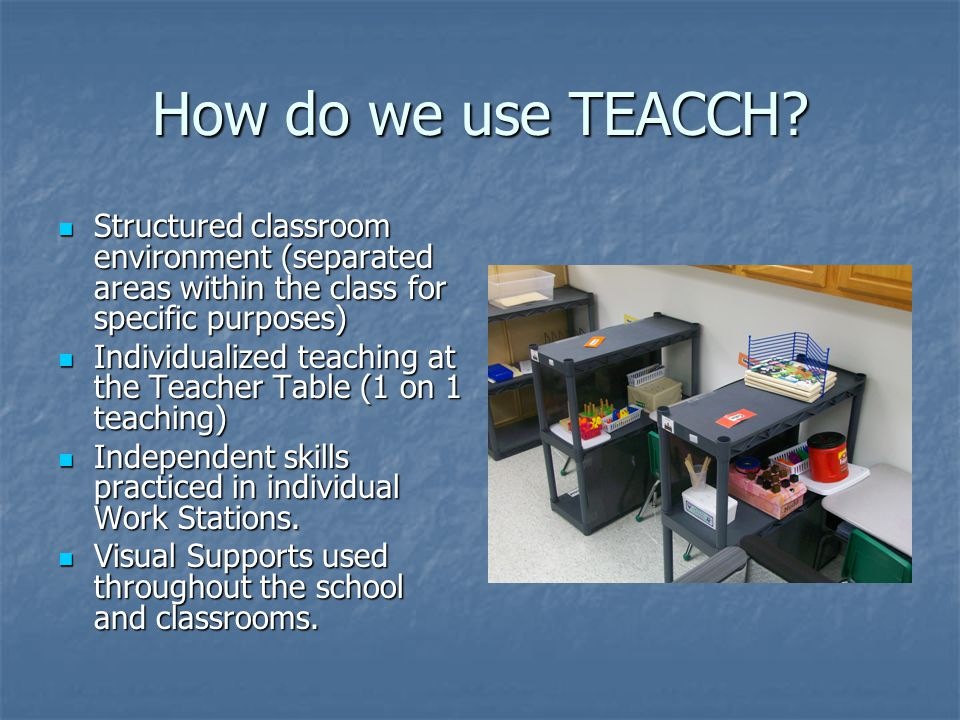 How do we use TEACCH Structured classroom environment (separated areas within the class for specific purposes)