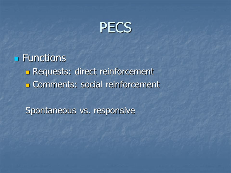 PECS Functions Requests: direct reinforcement