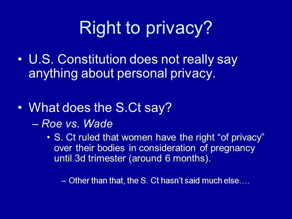 Right to privacy U.S. Constitution does not really say anything about personal privacy. What does the S.Ct say