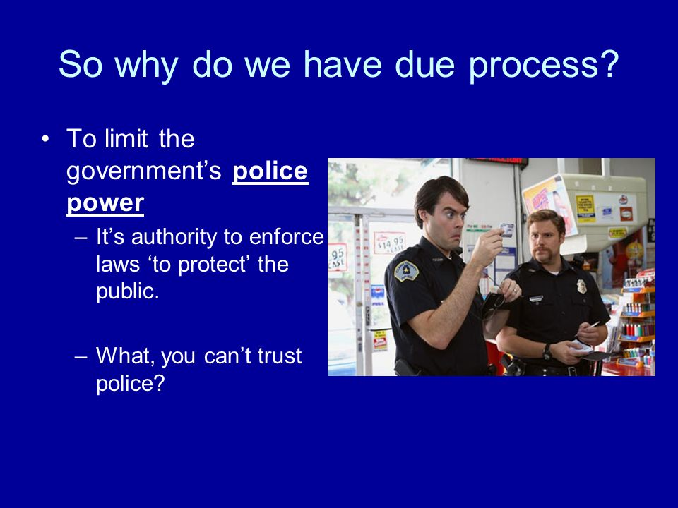 So why do we have due process