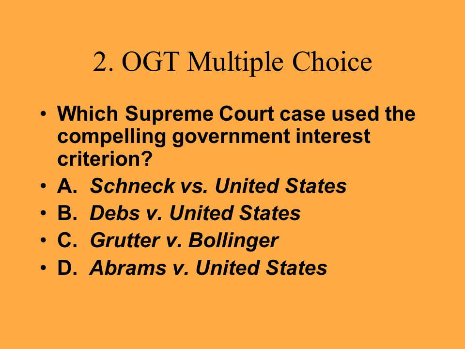2. OGT Multiple Choice Which Supreme Court case used the compelling government interest criterion A. Schneck vs. United States.