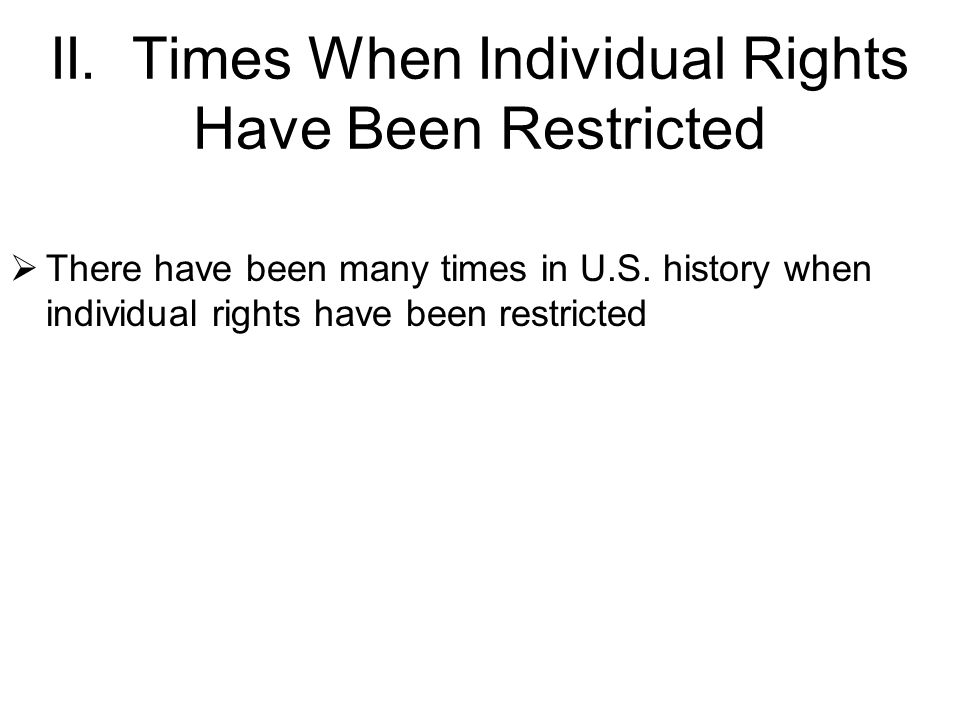 II. Times When Individual Rights Have Been Restricted