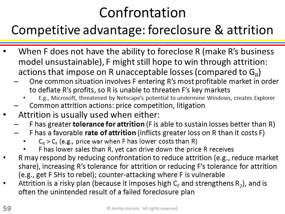 Confrontation Competitive advantage: foreclosure & attrition
