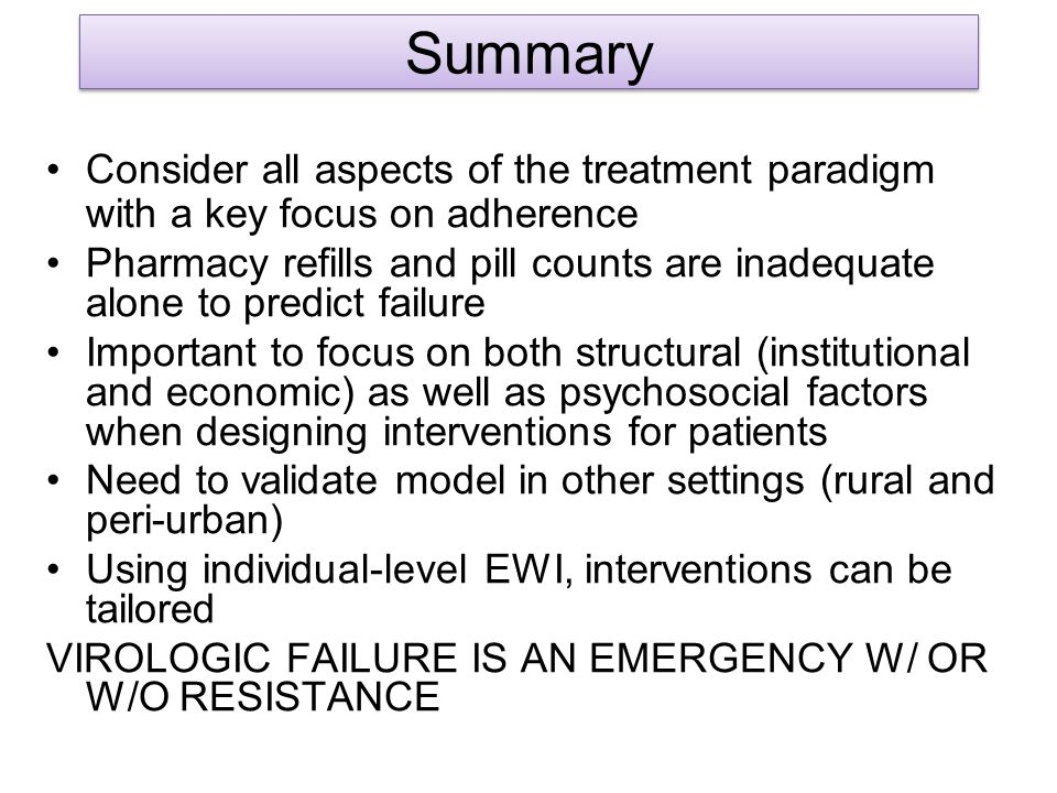 Summary Consider all aspects of the treatment paradigm with a key focus on adherence.