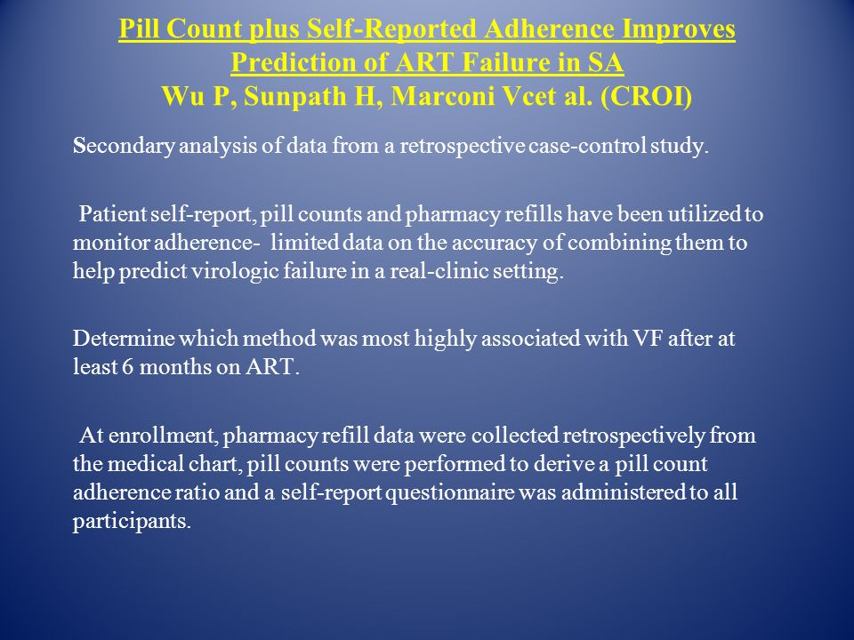 Pill Count plus Self-Reported Adherence Improves Prediction of ART Failure in SA Wu P, Sunpath H, Marconi Vcet al. (CROI)