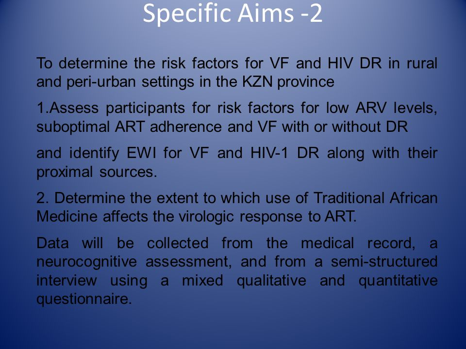 Specific Aims -2 To determine the risk factors for VF and HIV DR in rural and peri-urban settings in the KZN province.