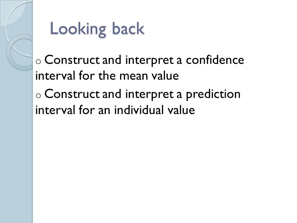 Looking back Construct and interpret a confidence interval for the mean value.