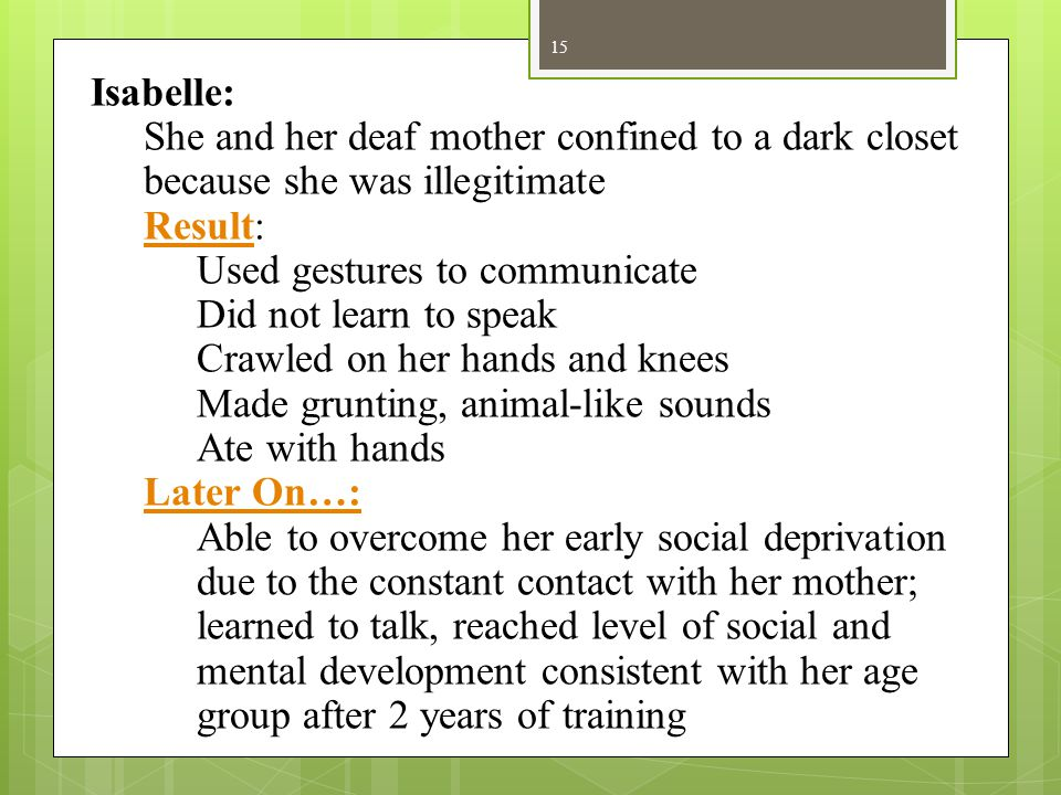 Isabelle: She and her deaf mother confined to a dark closet because she was illegitimate. Result: Used gestures to communicate.