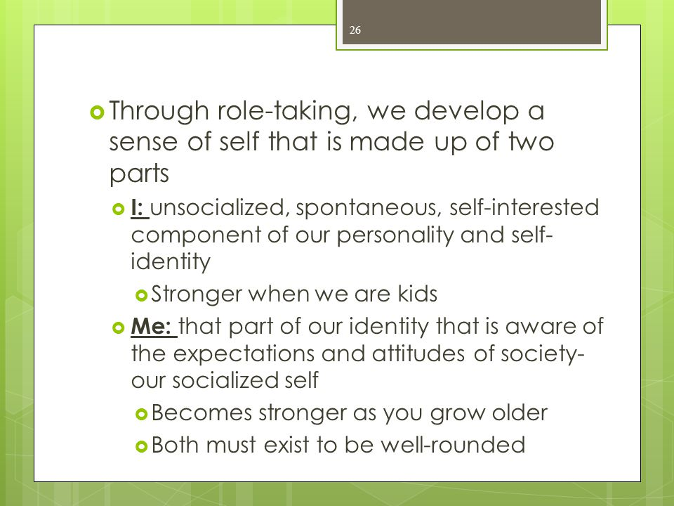 Through role-taking, we develop a sense of self that is made up of two parts