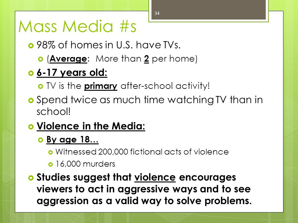 Mass Media #s 98% of homes in U.S. have TVs. 6-17 years old: