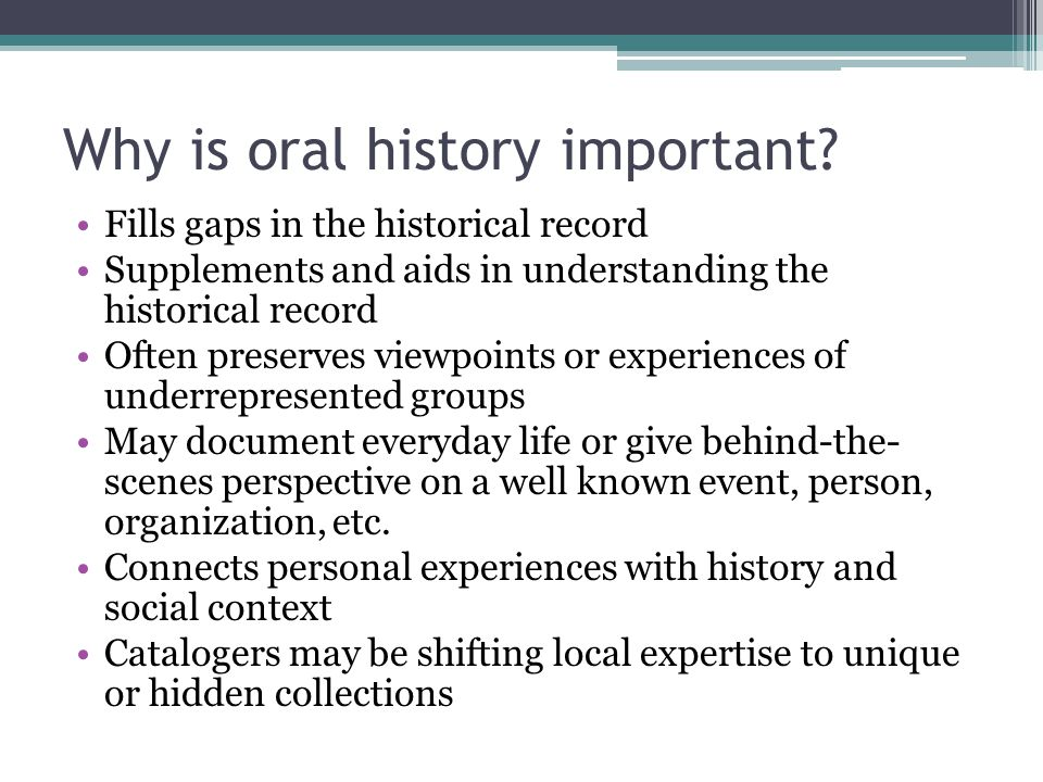 Why is oral history important