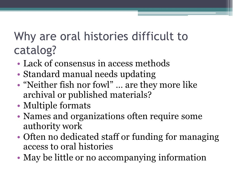 Why are oral histories difficult to catalog
