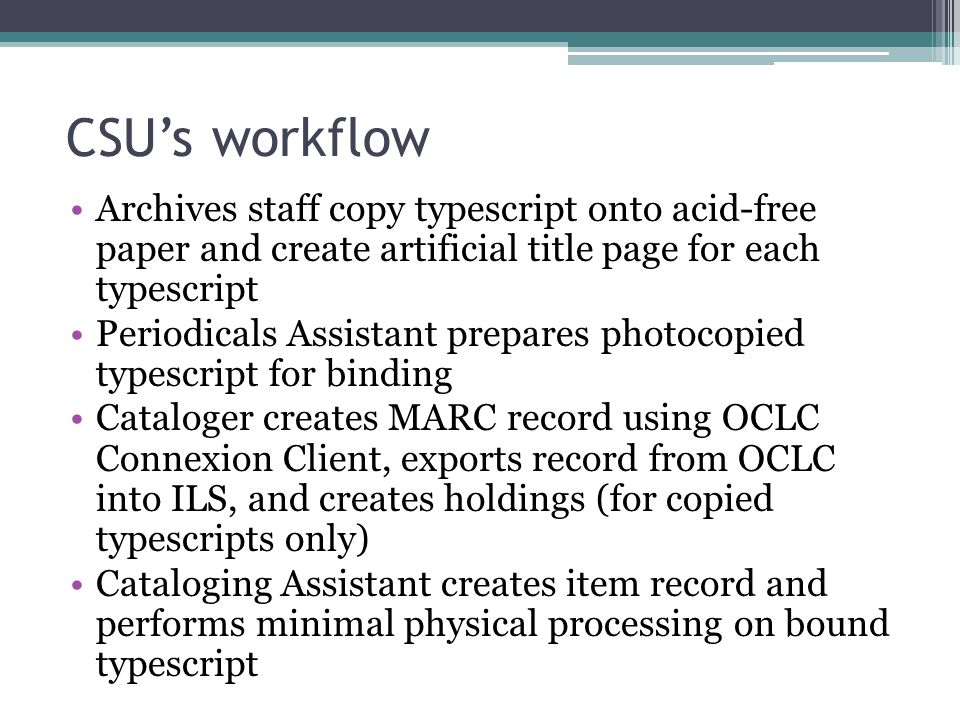 CSU's workflow Archives staff copy typescript onto acid-free paper and create artificial title page for each typescript.