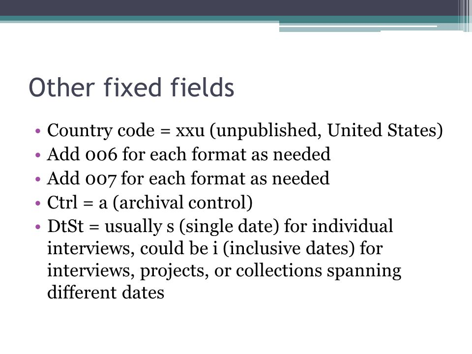 Other fixed fields Country code = xxu (unpublished, United States)
