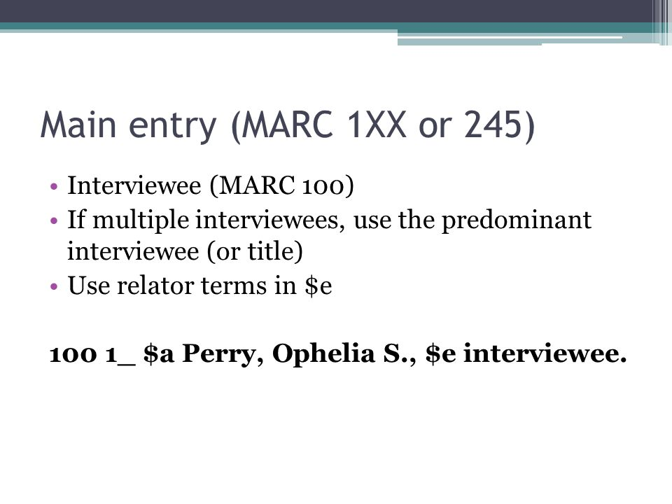Main entry (MARC 1XX or 245) Interviewee (MARC 100)