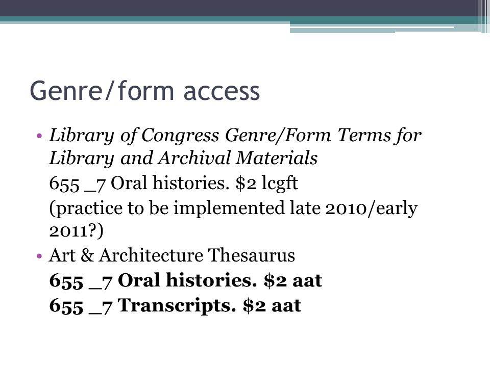 Genre/form access Library of Congress Genre/Form Terms for Library and Archival Materials. 655 _7 Oral histories. $2 lcgft.