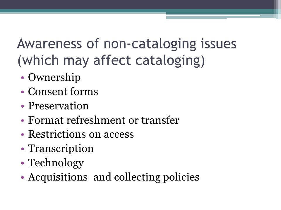 Awareness of non-cataloging issues (which may affect cataloging)