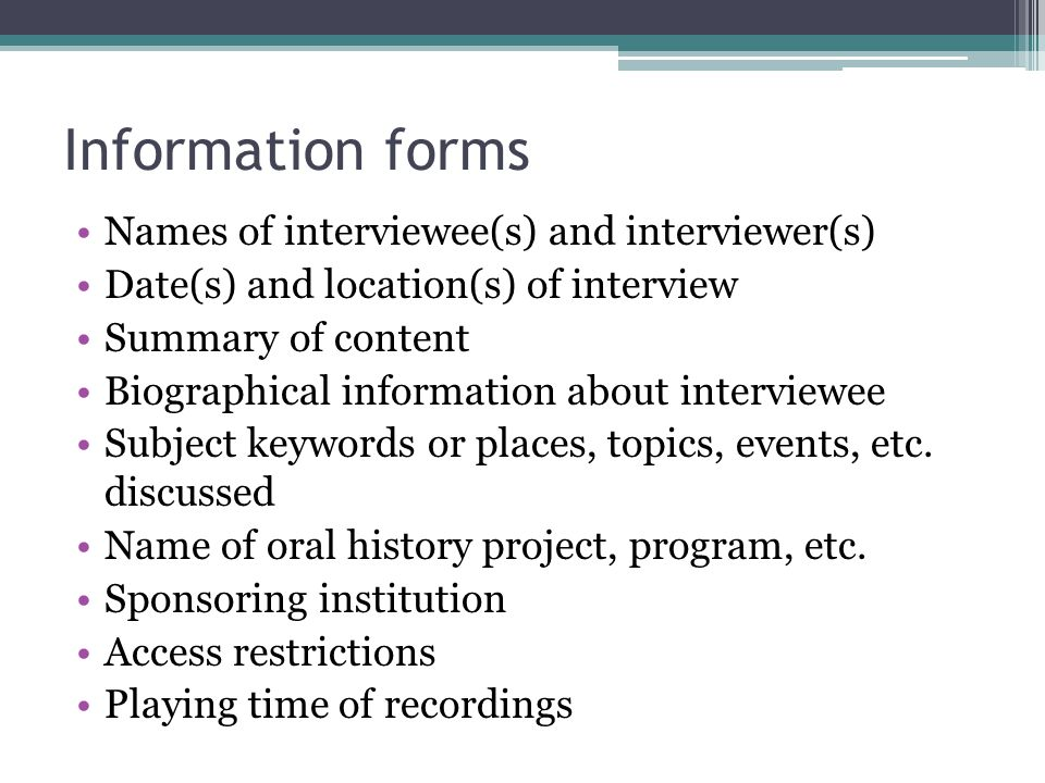 Information forms Names of interviewee(s) and interviewer(s)