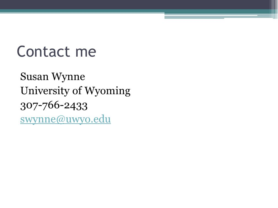 Contact me Susan Wynne University of Wyoming 307-766-2433 swynne@uwyo.edu