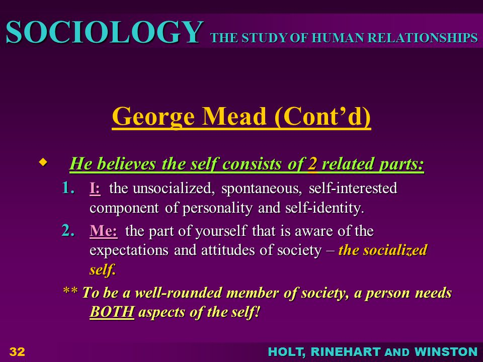 George Mead (Cont'd) He believes the self consists of 2 related parts: