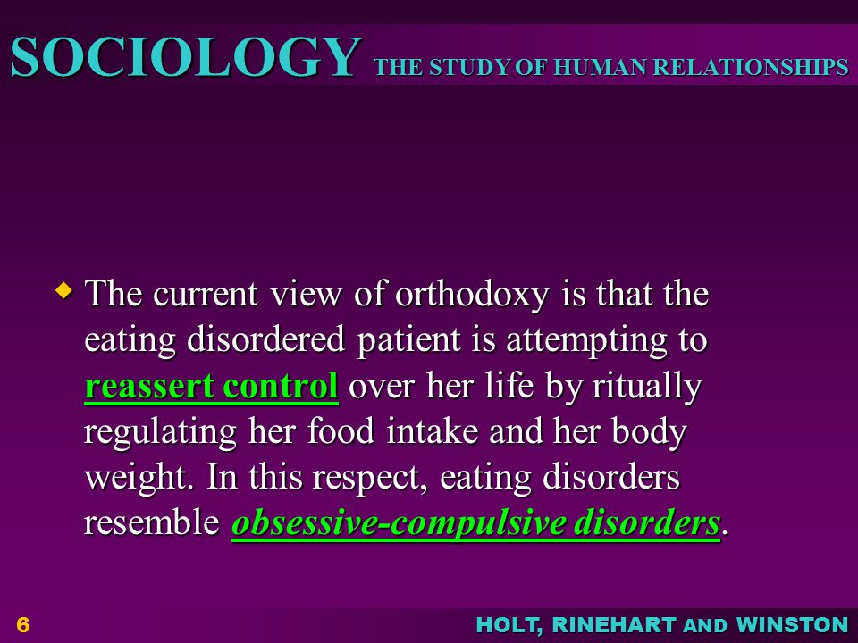 The current view of orthodoxy is that the eating disordered patient is attempting to reassert control over her life by ritually regulating her food intake and her body weight.