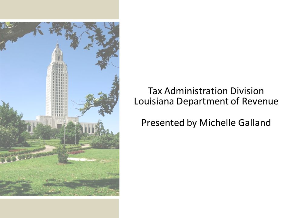 Tax Administration Division Louisiana Department of Revenue Presented by Michelle Galland