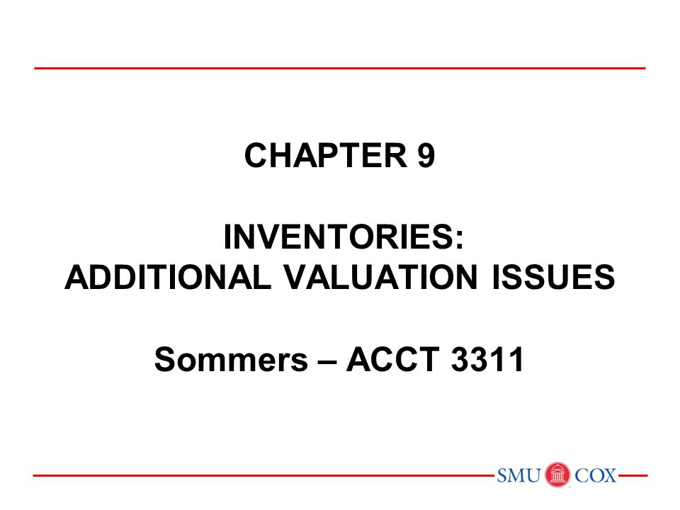 Chapter 9 inventories: additional valuation issues Sommers – ACCT 3311