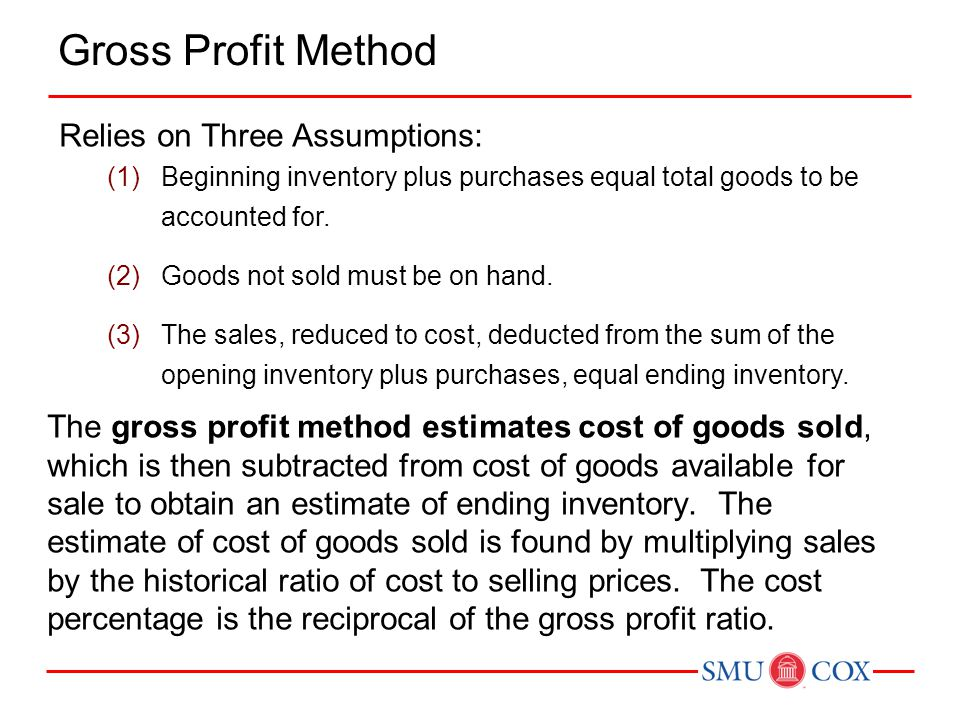 Gross Profit Method Relies on Three Assumptions:
