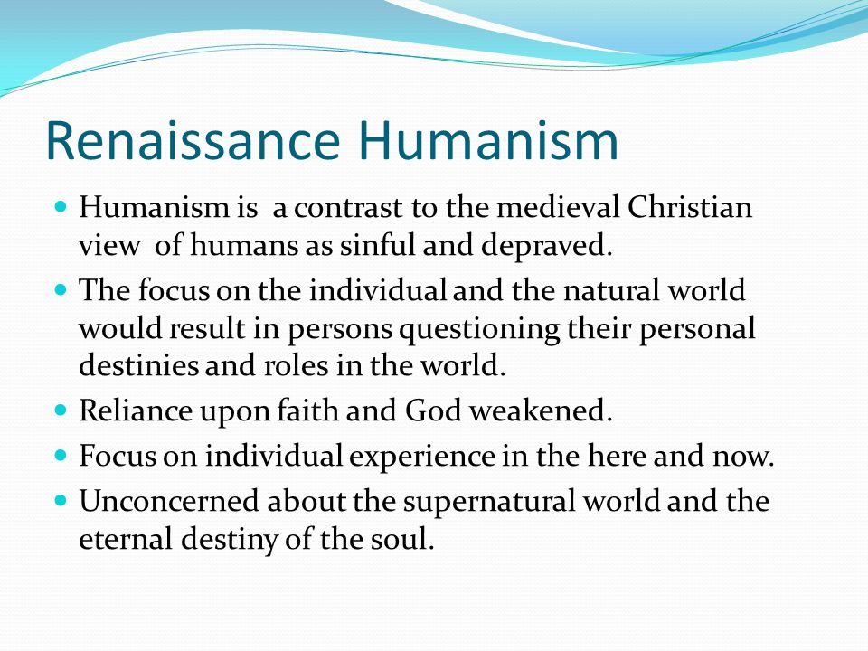 Renaissance Humanism Humanism is a contrast to the medieval Christian view of humans as sinful and depraved.