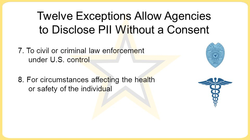 Twelve Exceptions Allow Agencies to Disclose PII Without a Consent