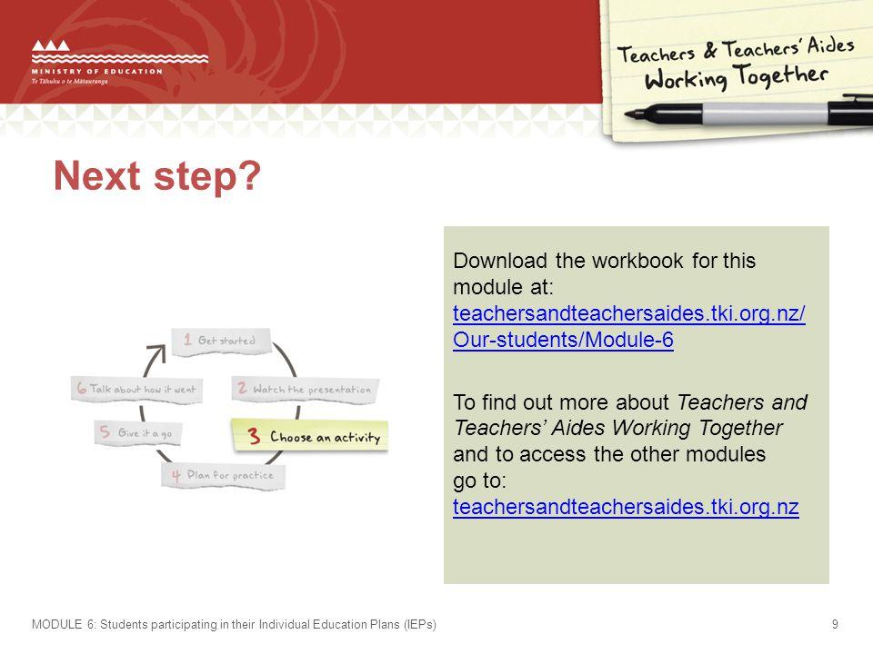 Next step Download the workbook for this module at: teachersandteachersaides.tki.org.nz/ Our-students/Module-6.