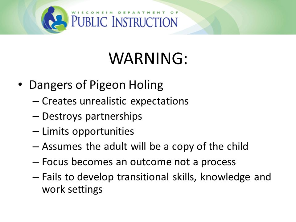 WARNING: Dangers of Pigeon Holing Creates unrealistic expectations