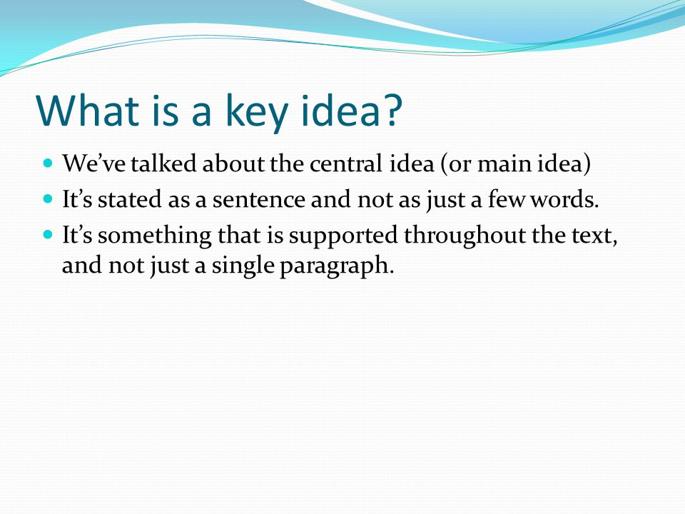 What is a key idea We've talked about the central idea (or main idea)