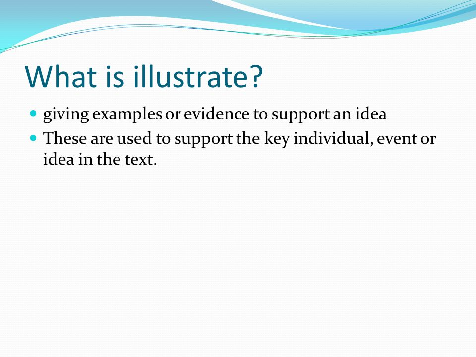 What is illustrate giving examples or evidence to support an idea