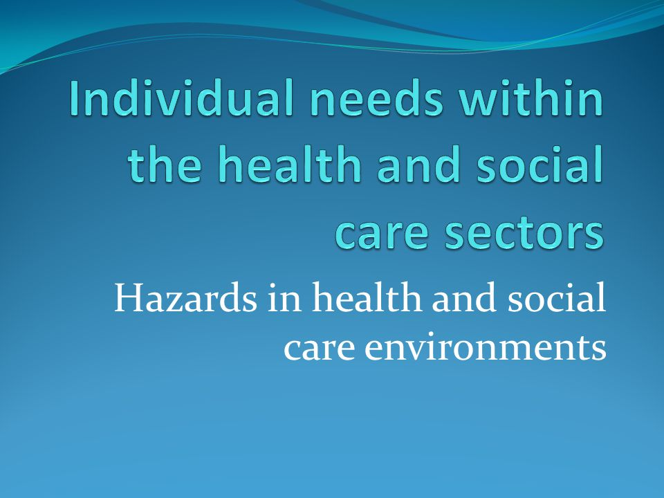 Individual needs within the health and social care sectors