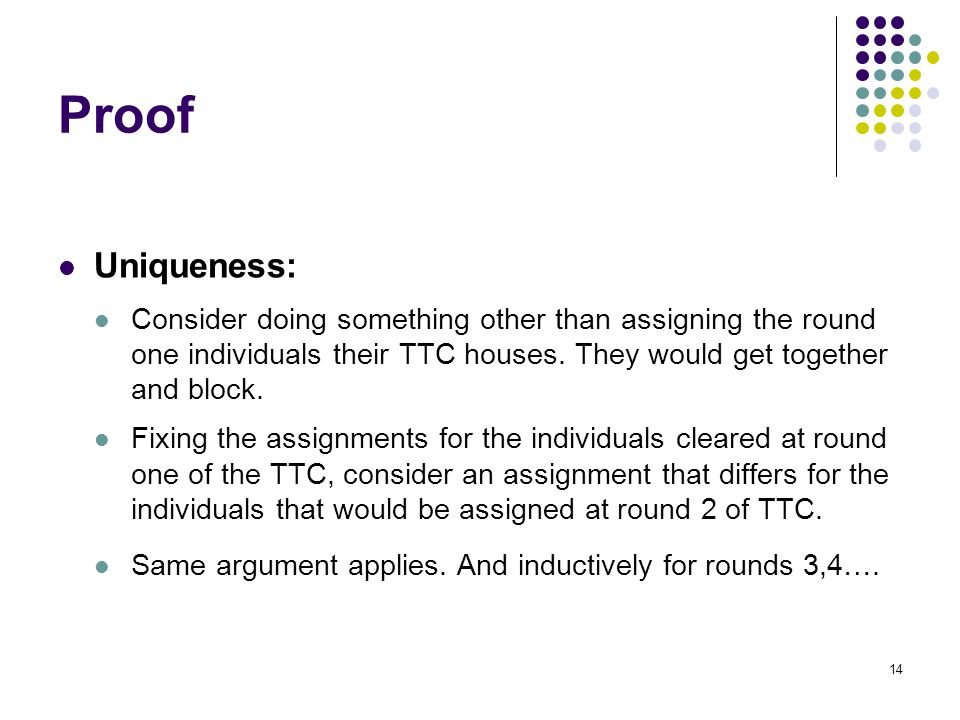 Proof Uniqueness: Consider doing something other than assigning the round one individuals their TTC houses. They would get together and block.