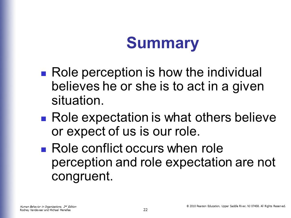 Summary Role perception is how the individual believes he or she is to act in a given situation.