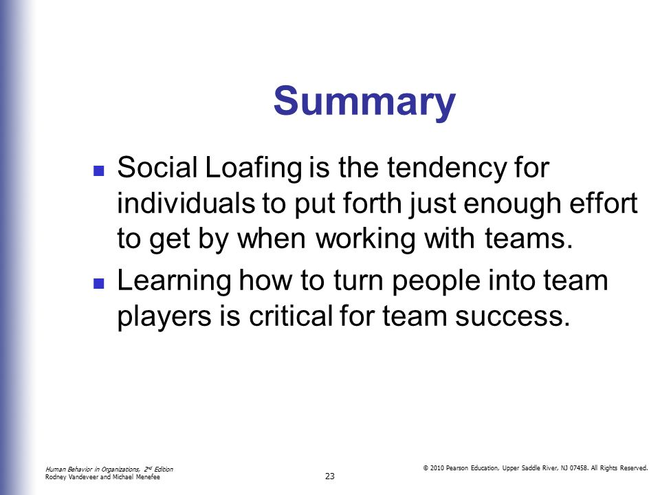 Summary Social Loafing is the tendency for individuals to put forth just enough effort to get by when working with teams.