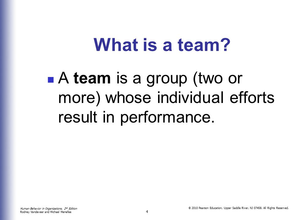 What is a team A team is a group (two or more) whose individual efforts result in performance.