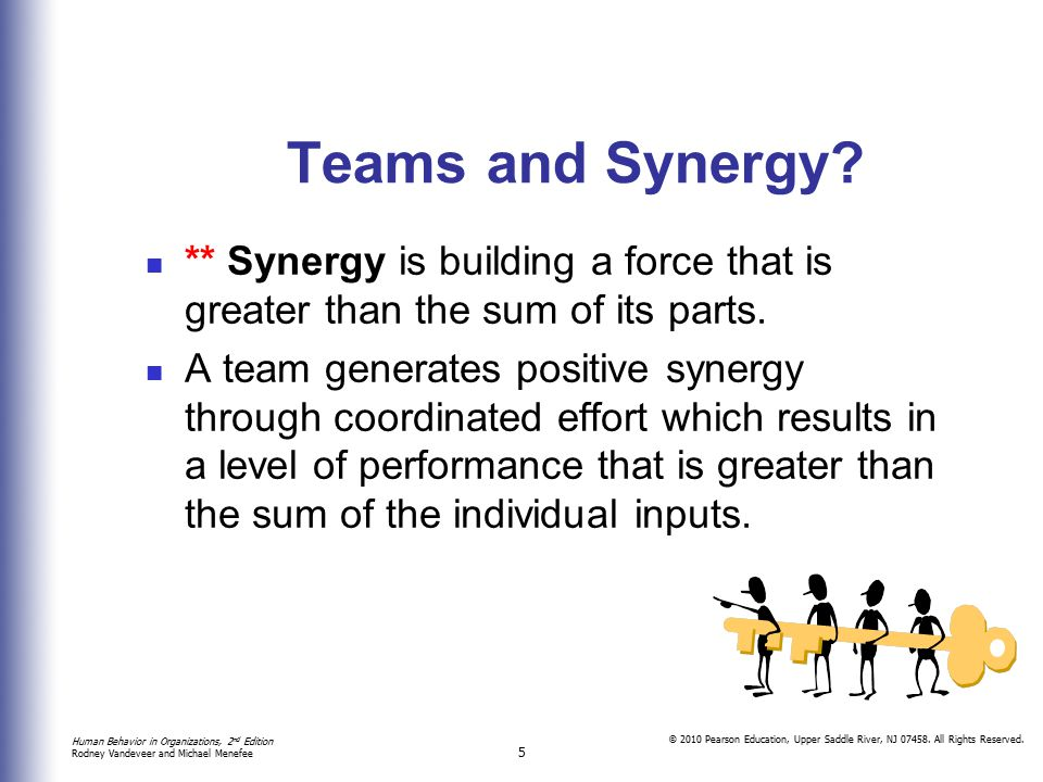 Teams and Synergy ** Synergy is building a force that is greater than the sum of its parts.