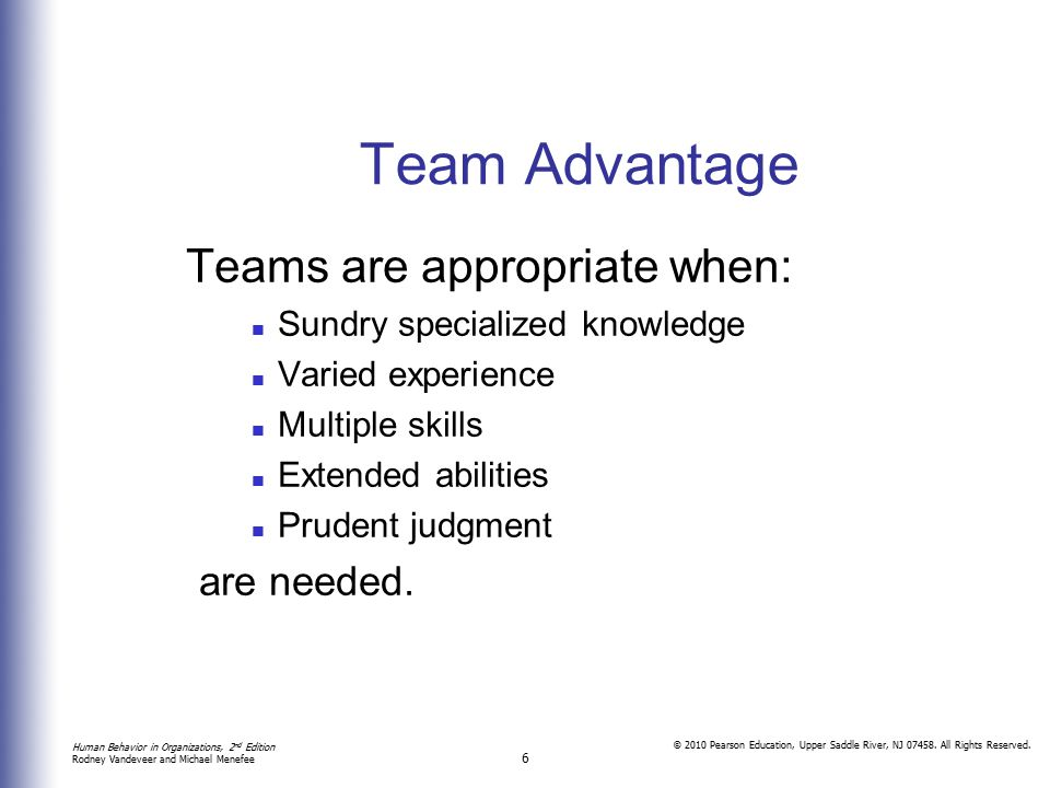 Team Advantage Teams are appropriate when: are needed.