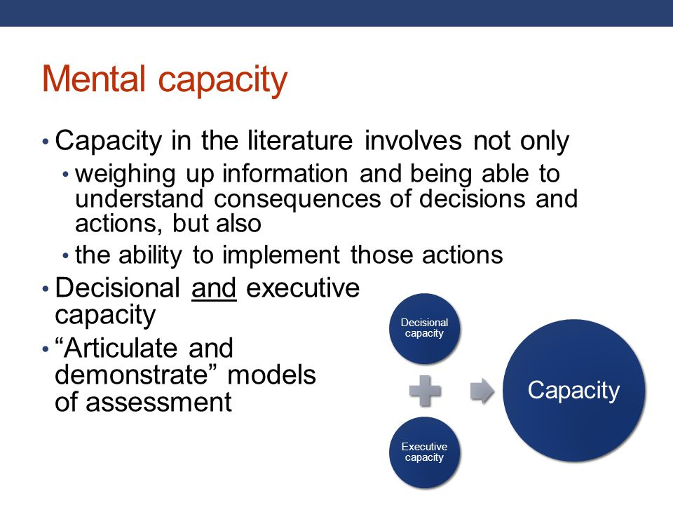 Mental capacity Capacity in the literature involves not only