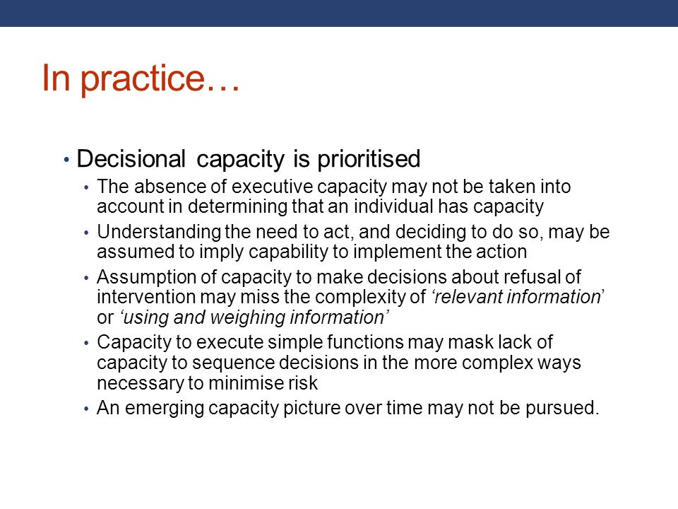 In practice… Decisional capacity is prioritised